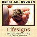 Lifesigns: Intimacy, Fecundity, and Ecstasy in Christian Perspective Audiobook by Henri J. M. Nouwen Narrated by Dan Anderson