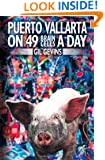 Puerto Vallarta on 49 Brain Cells a Day (Volume 1)