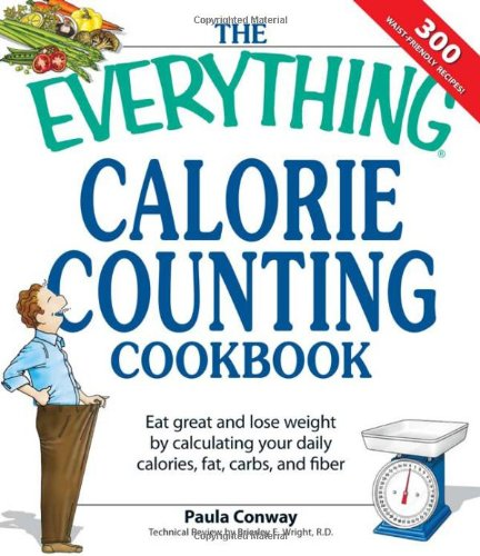 Everything Calorie Counting Cookbook: Calculate your daily caloric intake--and fat, carbs, and daily fiber--with these 300 delicious recipes (Everything (Cooking))