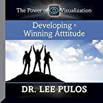 Developing a Winning Attitude: The Power of Visualization | Dr. Lee Pulos
