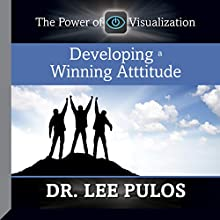 Developing a Winning Attitude: The Power of Visualization  by Dr. Lee Pulos Narrated by Dr. Lee Pulos