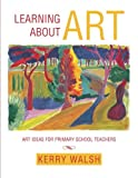 Kerry Walsh Learning about Art: Art Ideas for Primary School Teachers