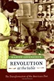 Revolution at the Table: The Transformation of the American Diet (California Studies in Food and Culture)