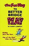 The Fun Way to Better Bridge