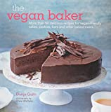The Vegan Baker: More Thatn 50 Delicious Recipes for Vegan-friendly Cakes, Cookies, Bars and Other Baked Treats