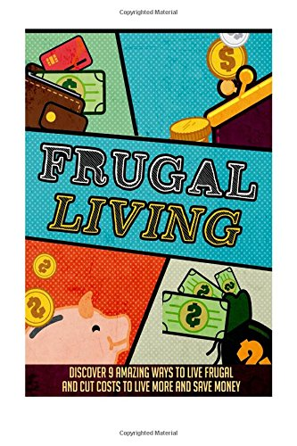 Frugal Living: Discover 9 Amazing Ways To Live Frugal And Cut Costs To Live More And Save Money (Frugal living, Frugal living tips, Frugality, Frugal hacks, Frugal living tips)