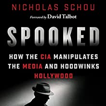 Spooked: How the CIA Manipulates the Media and Hoodwinks Hollywood Audiobook by Nicholas Schou Narrated by Michael Butler Murray
