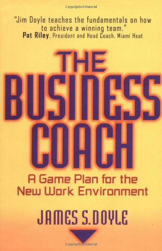 The Business Coach: A Game Plan for the New Work Environment