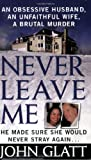 Never Leave Me: A True Story of Marriage, Deception, and Brutal Murder (St. Martin's True Crime Library)