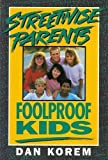 Streetwise Parents, Foolproof Kids (0891096809) by Korem, Dan
