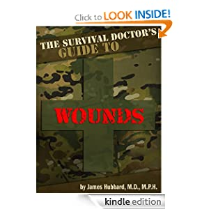 The Survival Doctor's Guide to Wounds: What to Do When There Is No Doctor (The Survival Doctor's Guides)