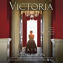 Victoria: A Novel Audiobook by Daisy Goodwin Narrated by Anna Wilson-Jones
