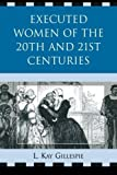 img - for Executed Women of 20th and 21st Centuries by Gillespie, L. Kay (2009) Paperback book / textbook / text book