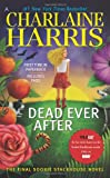 Dead Ever After: A Sookie Stackhouse Novel (Sookie Stackhouse/True Blood) Charlaine Harris