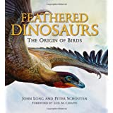 Feathered Dinosaurs: The Origin of Birds ~ John A. Long