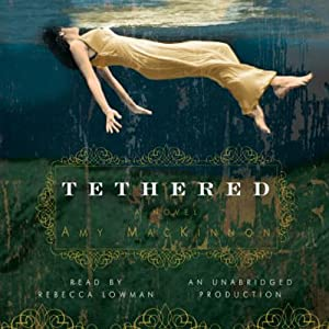 Tethered: A Novel | [Amy MacKinnon]