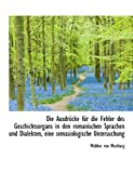 img - for Die Ausdr cke f r die Fehler des Geschichtsorgans in den romanischen Sprachen und Dialekten, eine se (German Edition) book / textbook / text book