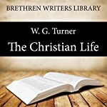 The Christian Life: Brethren Writers Library, Book 4 | W. G. Turner