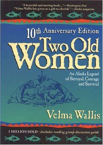 Two Old Women: An Alaska Legend of Betrayal, Courage and Survival Essay