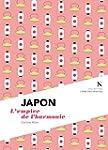 Japon : L'empire de l'harmonie: L'�me...