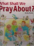img - for What Shall We Pray About? book / textbook / text book