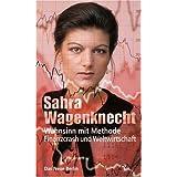 """Wahnsinn mit Methode: Finanzcrash und Weltwirtschaftvon """"Sahra Wagenknecht"""""""