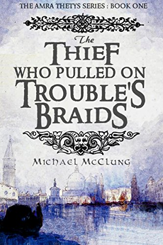 The Thief Who Pulled On Trouble's Braids (Amra Thetys Book 1)