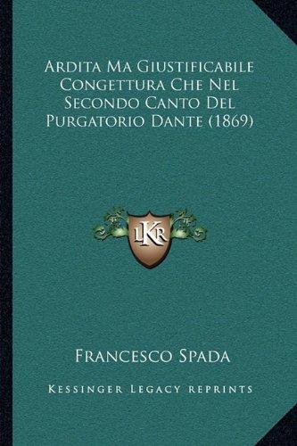 Ardita Ma Giustificabile Congettura Che Nel Secondo Canto del Purgatorio Dante (1869)