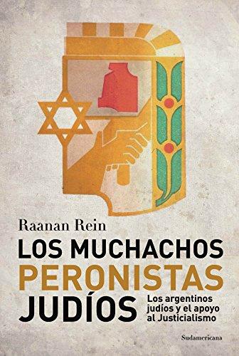 Los muchachos peronistas judíos: Los argentinos judíos y el apoyo al Justicialismo
