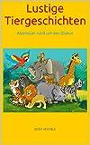 Lustige Tiergeschichten: Abenteuer rund um den Globus