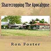 Sharecropping the Apocalypse: A Prepper Is Cast Adrift | [Ron Foster]