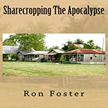 Sharecropping the Apocalypse: A Prepper Is Cast Adrift (       UNABRIDGED) by Ron Foster Narrated by Duane Sharp