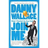 Join Me: The True Story of a Man Who Started a Cult by Accidentby Danny Wallace