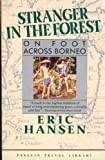 Stranger in the Forest: On Foot Across Borneo (Penguin Travel Library) (0140095861) by Hansen, Eric