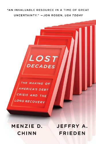 Lost Decades: The Making of America's Debt Crisis and the Long Recovery: Menzie D. Chinn, Jeffry A. Frieden: 9780393344103: Amazon.com: Books