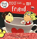 You Can Be My Friend (Charlie and Lola (8x8)) Lauren Child