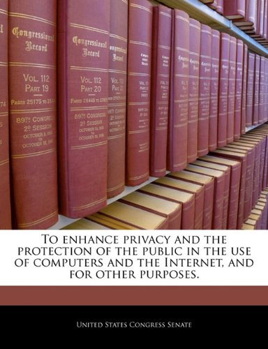 To Enhance Privacy and the Protection of the Public in the Use of Computers and the Internet, and for Other Purposes.