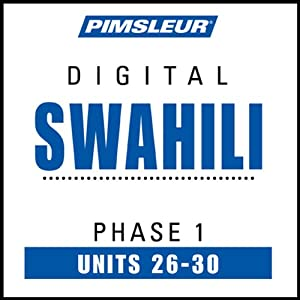 Swahili Phase 1, Unit 26-30: Learn to Speak and Understand Swahili with Pimsleur Language Programs   [Pimsleur]