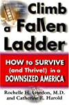 Climb a Fallen Ladder: How to Succeed in the New American Workplace