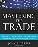 img - for Mastering the Trade: Proven Techniques for Profiting from Intraday and Swing Trading Setups book / textbook / text book
