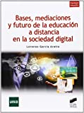 img - for Bases, mediaciones y futuro de la educaci n a distancia book / textbook / text book