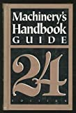 Guide to the Use of Tables and Formulas in Machinerys Handbook: 24th Edition