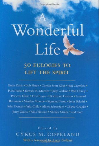 A Wonderful Life: 50 Eulogies to Lift the Spirit