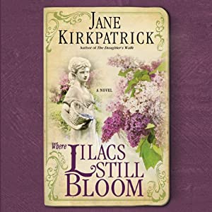 Where Lilacs Still Bloom: A Novel | [Jane Kirkpatrick]