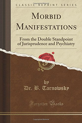 Morbid Manifestations: From the Double Standpoint of Jurisprudence and Psychiatry (Classic Reprint)