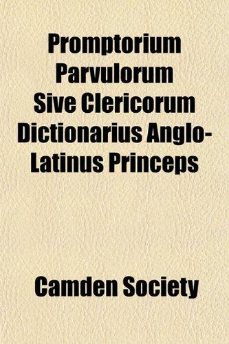 Promptorium Parvulorum Sive Clericorum Dictionarius Anglo-Latinus Princeps