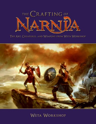 The Crafting of Narnia: The Art, Creatures and Weapons from Weta Workshop (The Chronicles of Narnia)