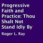 Progressive Faith and Practice: Thou Shalt Not Stand Idly By | Roger L. Ray