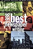 Best Newspaper Writing 1998: The Nation s Best Journalism