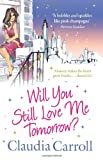 Will You Still Love Me Tomorrow? Claudia Carroll